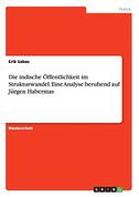 Die indische Öffentlichkeit im Strukturwandel. Eine Analyse beruhend auf Jürgen Habermas