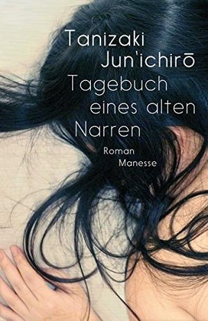 Jun'ichiro Tanizaki / Eduard Klopfenstein / Oscar Benl. Tagebuch eines alten Narren - Roman. Manesse, 2015.