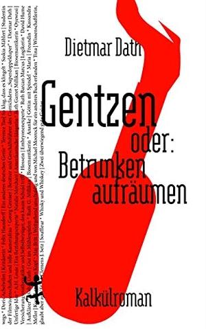 Dath, Dietmar. Gentzen oder: Betrunken aufräumen - Ein Kalkülroman. Matthes & Seitz Verlag, 2021.