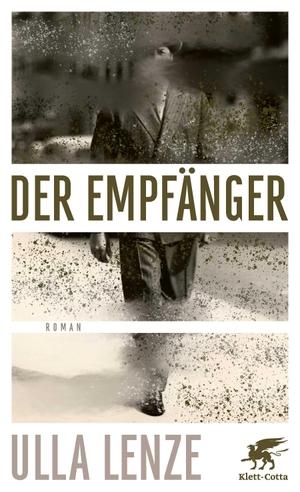 Ulla Lenze. Der Empfänger - Roman. Klett-Cotta, 2020.