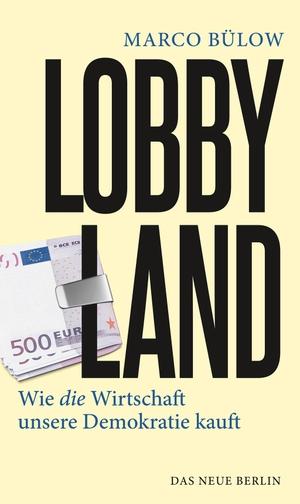 Bülow, Marco. Lobbyland - Wie die Wirtschaft unsere Demokratie kauft. Das Neue Berlin, 2021.