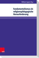 Fundamentalismus als religionspädagogische Herausforderung