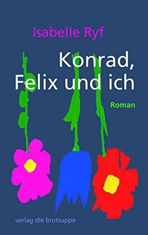 Ryf, Isabelle. Konrad, Felix und ich. Brotsuppe, V