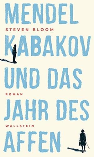 Steven Bloom / Silvia Morawetz. Mendel Kabakov und das Jahr des Affen - Roman. Wallstein, 2019.