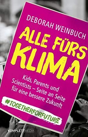Deborah Weinbuch. Alle fürs Klima - Kids, Parents und Scientists – Seite an Seite für eine bessere Zukunft. Komplett-Media, 2019.