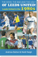 The Good, the Bad and the Ugly of Leeds United!