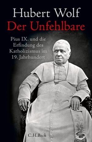 Hubert Wolf. Der Unfehlbare - Pius IX. und die Erf
