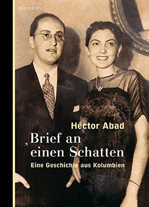 Héctor Abad. Brief an einen Schatten - Eine Geschichte aus Kolumbien. Berenberg Verlag GmbH, 2009.