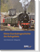 Kleine Eisenbahngeschichte des Ruhrgebiets