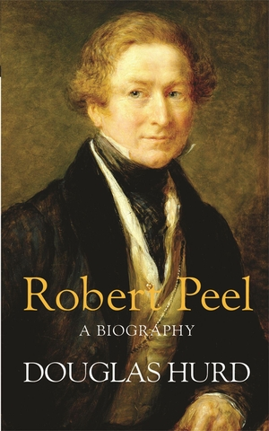 Hurd, Douglas. Robert Peel - A Biography. Orion Pu