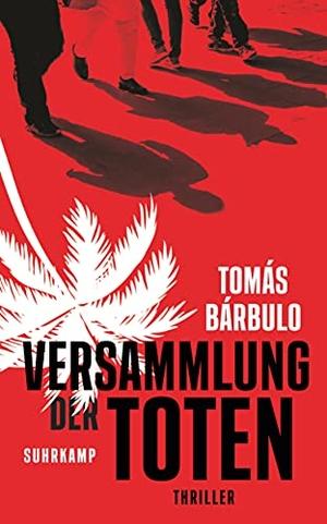 Tomás Bárbulo / Carsten Regling. Versammlung der Toten - Thriller. Suhrkamp, 2018.
