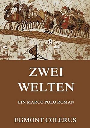 Colerus, Egmont. Zwei Welten. Jazzybee Verlag, 201