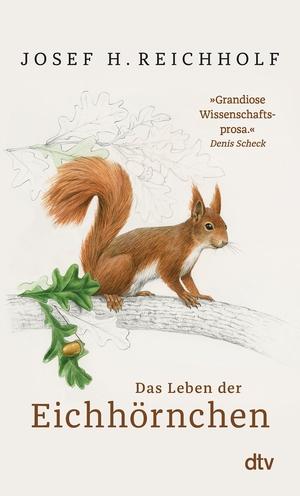 Reichholf, Josef H.. Das Leben der Eichhörnchen. dtv Verlagsgesellschaft, 2021.