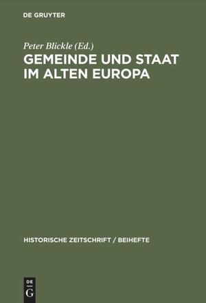Peter Blickle / Rosi Fuhrmann / Beat Hodler / Sibylle Hunziker / Beat Kümin / Andreas Würgler / Renate Blickle / Andre Holenstein. Gemeinde und Staat im Alten Europa. De Gruyter Oldenbourg, 1998.