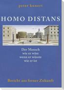 HOMO DISTANS - Der Mensch wie er wäre, wenn er wüsste, wie er ist