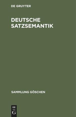 Degruyter (Hrsg.). Deutsche Satzsemantik - Grundbegriffe des Zwischen-den-Zeilen-Lesens. De Gruyter, 1988.