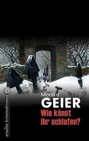 Monika Geier. Wie könnt ihr schlafen. Argument Verlag mit Ariadne, 2018.