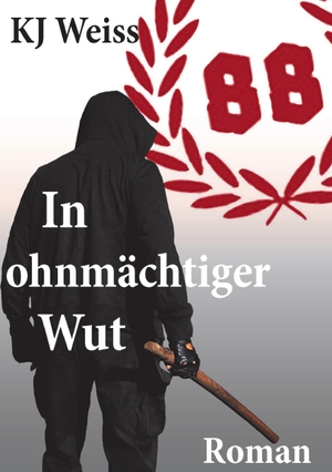 K.J. Weiss. In ohnmächtiger Wut. BoD – Books on Demand, 2016.