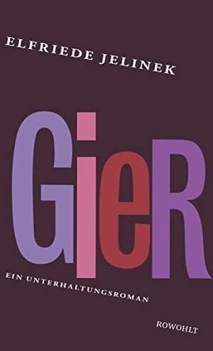 Elfriede Jelinek. Gier - Ein Unterhaltungsroman. Rowohlt, 2000.