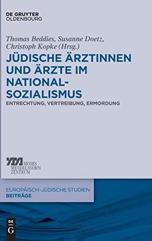 Thomas Beddies / Susanne Doetz / Christoph Kopke. Jüdische Ärztinnen und Ärzte im Nationalsozialismus - Entrechtung, Vertreibung, Ermordung. De Gruyter Oldenbourg, 2014.