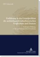Einführung in das Grundproblem des archäologisch-kulturhistorischen Vergleichens