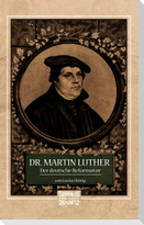 Dr. Martin Luther, der Deutsche Reformator