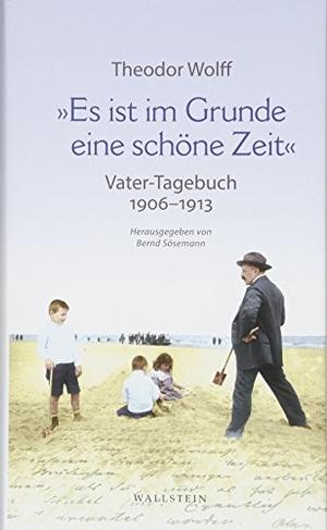 Theodor Wolff / Bernd Sösemann. »Es ist im Grunde eine schöne Zeit« - Vater-Tagebuch 1906-1913. Mit ausgewählten Dokumenten. Wallstein, 2018.