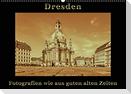 Dresden - Fotografien wie aus guten alten Zeiten (Wandkalender 2021 DIN A2 quer)