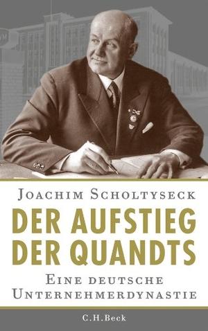 Joachim Scholtyseck. Der Aufstieg der Quandts - Eine deutsche Unternehmerdynastie. C.H.Beck, 2011.