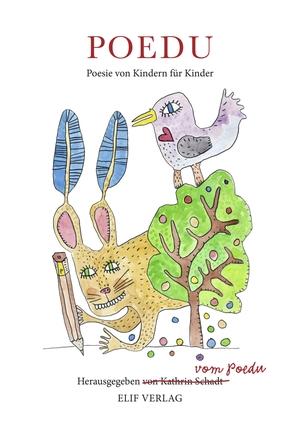 Schadt, Kathrin (Hrsg.). POEDU - Poesie von Kindern für Kinder. Elif Verlag, 2021.