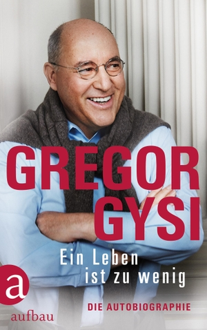 Gregor Gysi / Hans-Dieter Schütt. Ein Leben ist zu wenig - Die Autobiographie. Aufbau Verlag, 2017.