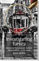 Investigating Turkey: Detective Fiction and Turkish Nationalism, 1928-1945
