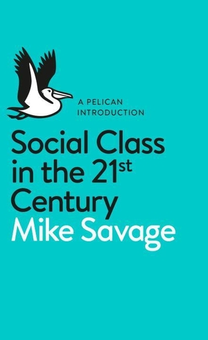 Savage, Mike. Social Class in the 21st Century. Pe
