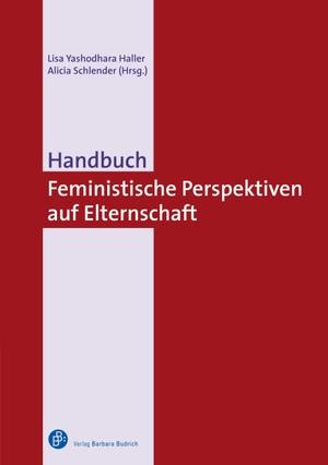 Haller, Lisa Yashodhara / Alicia Schlender (Hrsg.). Handbuch Feministische Perspektiven auf Elternschaft. Budrich, 2021.