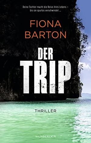 Fiona Barton / Sabine Längsfeld. Der Trip - Deine Tochter macht die Reise ihres Lebens – bis sie spurlos verschwindet…. ROWOHLT Wunderlich, 2020.