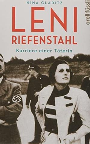 Gladitz, Nina. Leni Riefenstahl - Karriere einer T