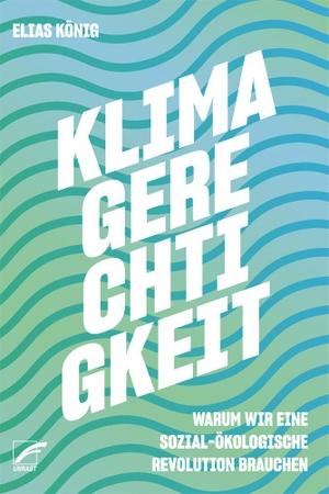 König, Elias. Klimagerechtigkeit - Warum wir eine sozial-ökologische Revolution brauchen. Unrast Verlag, 2021.