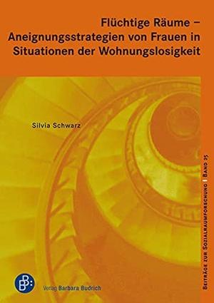 Schwarz, Silvia. Flüchtige Räume  -  Aneignungsstrategien von Frauen in Situationen der Wohnungslosigkeit. Budrich, 2021.