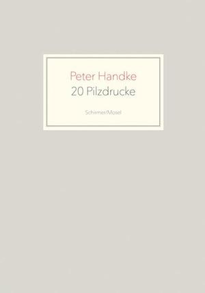 Peter Handke. 20 Pilzdrucke. Schirmer Mosel, 2020.