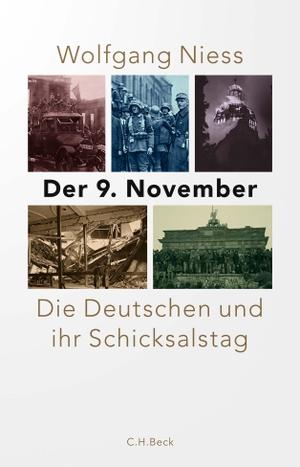 Niess, Wolfgang. Der 9. November - Die Deutschen und ihr Schicksalstag. Beck C. H., 2021.