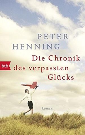 Peter Henning. Die Chronik des verpassten Glücks - Roman. btb, 2017.