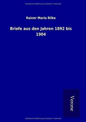 Rilke, Rainer Maria. Briefe aus den Jahren 1892 bi