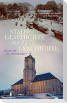 Stadtgeschichte als Zeitgeschichte
