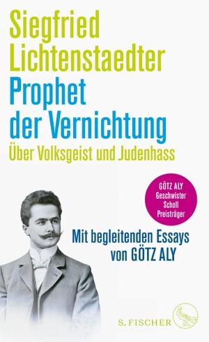 Siegfried Lichtenstaedter / Götz Aly / Götz Aly. Prophet der Vernichtung. Über Volksgeist und Judenhass - Herausgegeben und mit begleitenden Essays von Götz Aly. S. FISCHER, 2019.