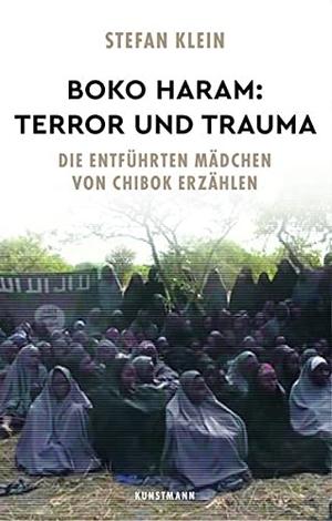 Stefan Klein. Boko Haram: Terror und Trauma - Die entführten Mädchen von Chibok erzählen. Kunstmann, A, 2019.