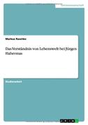 Das Verständnis von Lebenswelt bei Jürgen Habermas