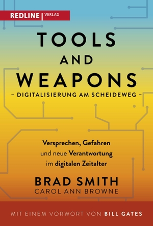 Brad Smith / Carol Ann Browne / Bill Gates / Norbert Juraschitz / Anja Lerz. Tools and Weapons – Digitalisierung am Scheideweg - Versprechen, Gefahren und neue Verantwortung im digitalen Zeitalter. REDLINE, 2020.