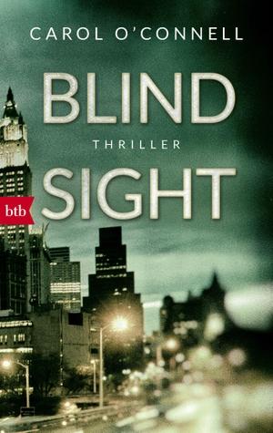 Carol O'Connell / Judith Schwaab. Blind Sight - Thriller. btb, 2018.