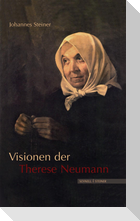 Visionen der Therese Neumann: nach Protokollen, akustisten Aufzeichnungen und Augenzeugenberichten