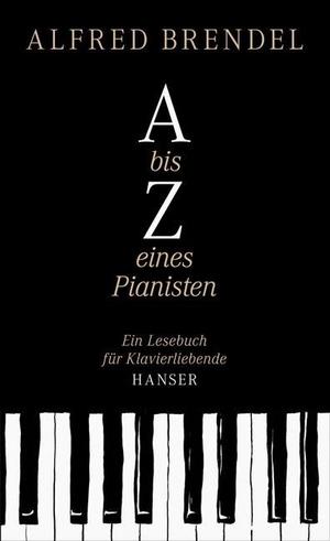 Alfred Brendel. A bis Z eines Pianisten - Ein Lesebuch für Klavierliebende. Hanser, Carl, 2012.